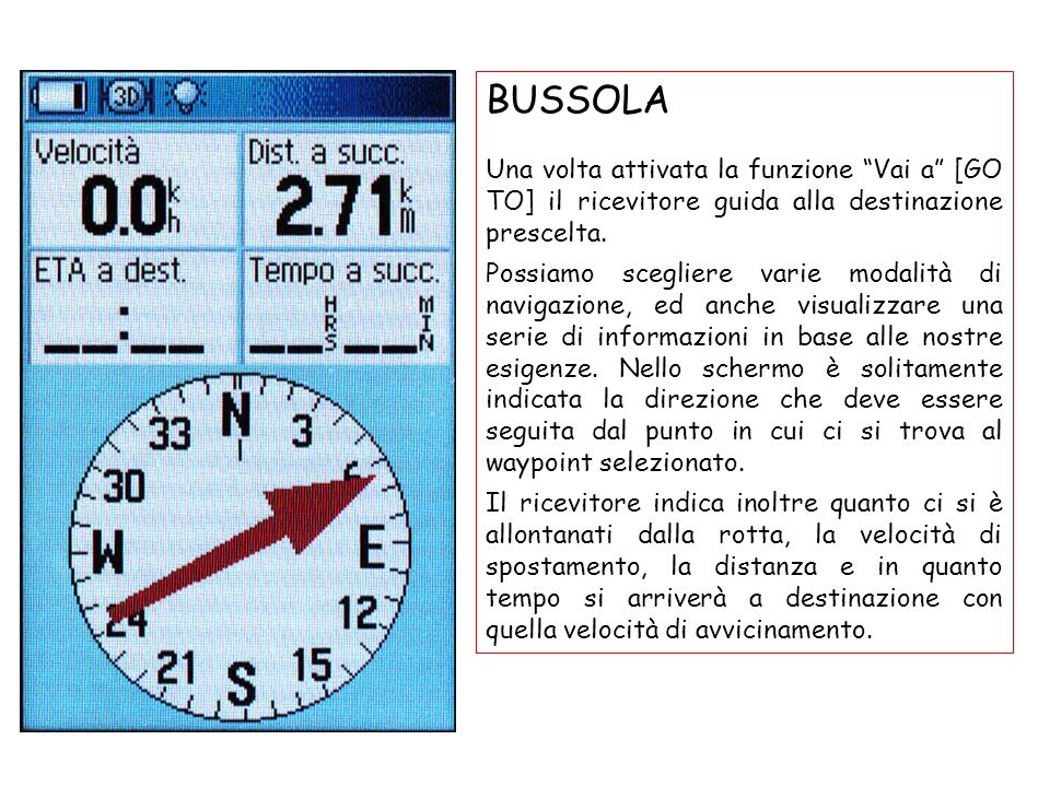 BUSSOLA Una volta attivata la funzione Vai a [GO TO] il ricevitore guida alla destinazione prescelta.